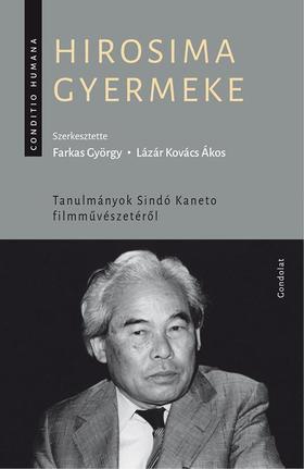 Hirosima gyermeke. Tanulmányok Sindó Kaneto filmművészetéről
