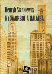 Henryk Sienkiewicz - Nyomorból a halálba [eKönyv: epub, mobi]