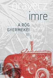 Oravecz Imre - Ókontri. A rög gyermekei III. [eKönyv: epub, mobi]