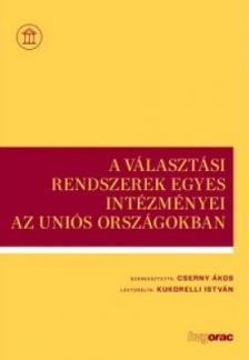 Cserny Ákos szerk. - A választási rendszerek egyes intézményei az uniós országokban 2018