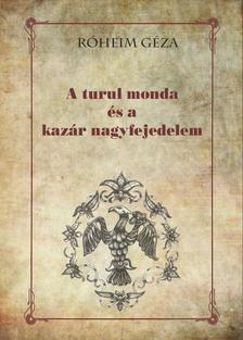 Róheim Géza - A turul monda és a kazár nagyfejedelem