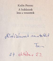 Kulin Ferenc - Bukásunk lesz a vesztetek (dedikált) [antikvár]