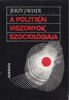 Jerzy J. Wiatr - A politikai viszonyok szociológiája [antikvár]