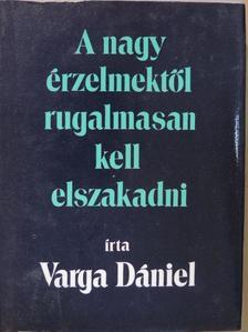 Varga Dániel - A nagy érzelmektől rugalmasan kell elszakadni [antikvár]