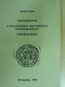 Dienes Dénes - Tanulmányok a Tiszáninneni Református Egyházkerület történetéből [antikvár]