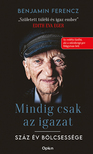 Ferencz, Benjamin - Mindig csak az igazat - Száz év bölcsessége [eKönyv: epub, mobi]