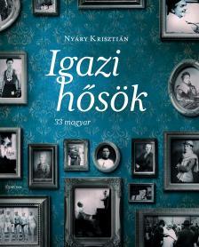 Nyáry Krisztián - Igazi hősök - 33 magyar