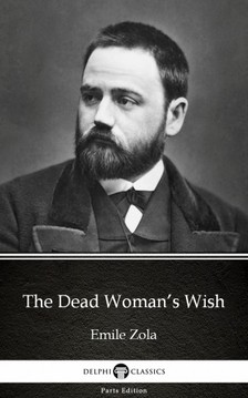 ÉMILE ZOLA - The Dead Woman's Wish by Emile Zola (Illustrated) [eKönyv: epub, mobi]