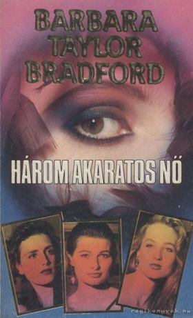 Barbara Taylor BRADFORD - Három akaratos nő [antikvár]