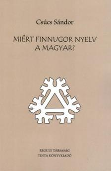 CSÚCS SÁNDOR - Miért finnugor nyelv a magyar?