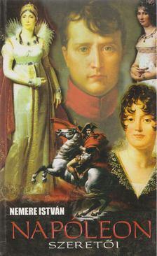 NEMERE ISTVÁN - Napóleon szeretői [antikvár]