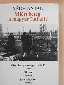 Végh Antal - Miért beteg a magyar futball? (dedikált példány) [antikvár]