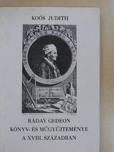 Koós Judith - Ráday Gedeon könyv- és műgyűjteménye a XVIII. században (dedikált példány) [antikvár]