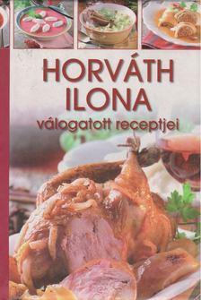 HORVÁTH ILONA - Horváth Ilona válogatott receptjei [antikvár]