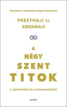 Preethaji-Krishnaji - A négy szent titok - A szeretetért és a gyarapodásért. Útmutató a csodálatos állapot eléréséhez
