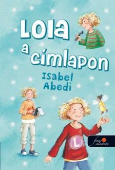 Abedi, Isabel - Lola címlapsztorija - KEMÉNY BORÍTÓS