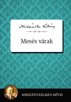 MIKSZÁTH KÁLMÁN - Mesés várak [eKönyv: epub, mobi]