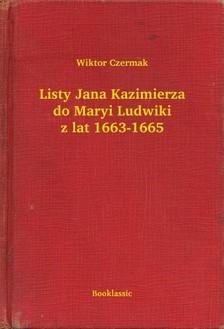Czermak Wiktor - Listy Jana Kazimierza do Maryi Ludwiki z lat 1663-1665 [eKönyv: epub, mobi]