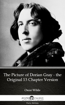 Oscar Wilde - The Picture of Dorian Gray - the Original 13 Chapter Version by Oscar Wilde (Illustrated) [eKönyv: epub, mobi]