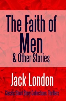 Jack London - The Faith of Men & Other Stories [eKönyv: epub, mobi]