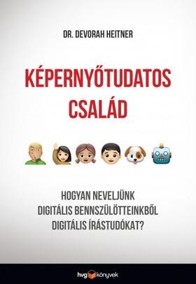 Heitner Dr. Devorah - Képernyőtudatos család - Hogyan neveljünk digitális bennszülötteinkből digitális írástudókat? [eKönyv: epub, mobi]