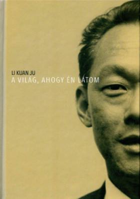 Li Kuan Ju - Li Kuan Ju: A világ, ahogyan én látom