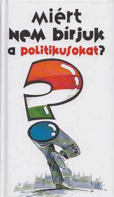 Lenkei Gábor - Miért nem bírjuk a politikusokat? [antikvár]