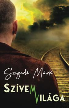 Szegedi Márk - Szívem Világa