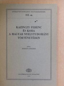 Benkő Loránd - Kazinczy Ferenc és kora a magyar nyelvtudomány történetében [antikvár]