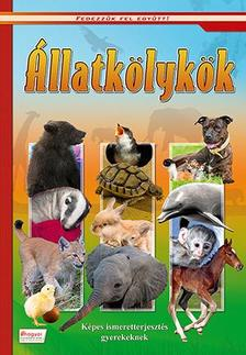 Állatkölykök - Képes ismeretterjesztés gyerekeknek/Fedezzük fel együtt!