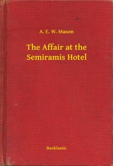 Mason A. E. W. - The Affair at the Semiramis Hotel [eKönyv: epub, mobi]