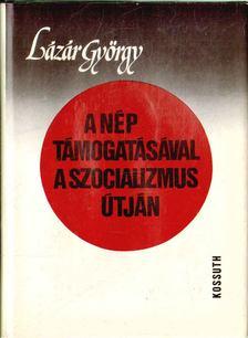Lázár György - A nép támogatásával a szocializmus útján [antikvár]