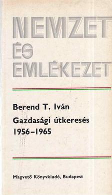 Berend T. Iván - Gazdasági útkeresés 1956-1965 [antikvár]