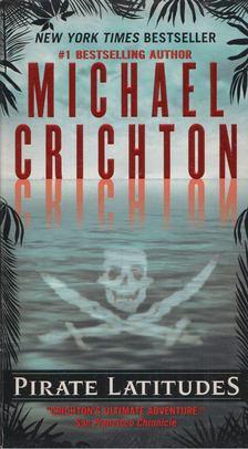 Michael Crichton - Pirate Latitudes [antikvár]