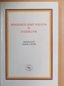 Bassola Péter - Rendszerező német nyelvtan és gyakorlatok [antikvár]
