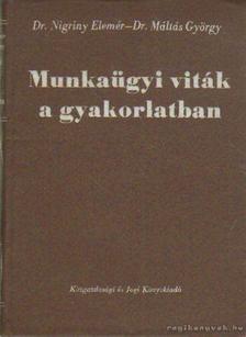 Nigrinty Elemér dr.-Máltás György - Munkaügyi viták a gyakorlatban [antikvár]