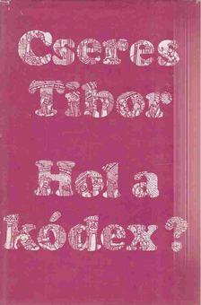 Cseres Tibor - Hol a kódex? [antikvár]