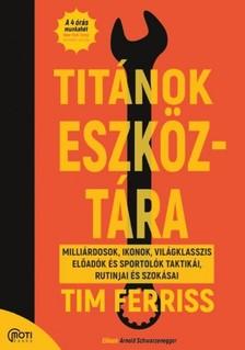 Tim Ferriss - Titánok eszköztára - Milliárdosok, ikonok, világklasszis előadók és sportolók taktikái, rutinjai és szokásai [eKönyv: epub, mobi]
