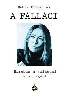 Wéber Krisztina - A Fallaci - Harcban a világgal a világért - ÜKH 2019