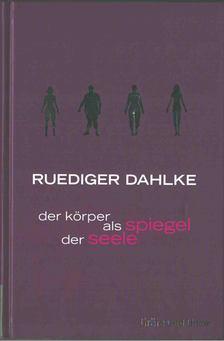 Ruediger Dahlke - Der Körper als Spiegel der Seele [antikvár]