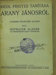 Hofbauer Aladár - Riedl Frigyes tanítása Arany Jánosról [antikvár]