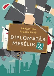 Medgyes Péter, Varga Koritár Pál - Diplomaták mesélik 2. [eKönyv: epub, mobi]