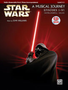JOHN WILLIAMS - STAR WARS A MUSICAL JOURNEY EPISODES I-VI (VIOLIN, REMOVABLE PART / PIANO ACCOMP.) LEVEL 2-3, CD INS