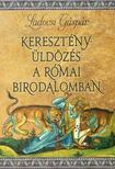 LADOCSI GÁSPÁR - Keresztényüldözés a Római Birodalomban