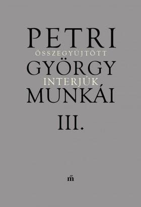 Petri György - Petri György munkái III. Összegyűjtött interjúk [eKönyv: epub, mobi]