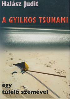 Halász Judit - A gyilkos Tsunami egy túlélő szemével [antikvár]