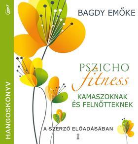 Prof. Dr. Bagdy Emőke - Pszichofitness kamaszoknak és felnőtteknek [hangoskönyv]