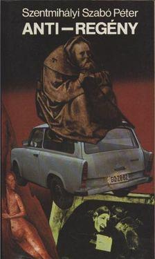 SZENTMIHÁLYI SZABÓ PÉTER - Anti-regény [antikvár]