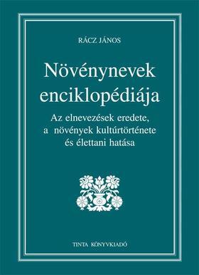 Rácz János - NÖVÉNYNEVEK ENCIKLOPÉDIÁJA - AZ ELNEVEZÉSEK EREDETE, A  NÖVÉNYEK KULTÚRTÖRT