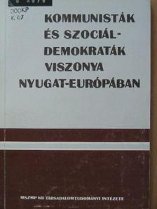 Bassa Endre - Kommunisták és szociáldemokraták viszonya Nyugat-Európában [antikvár]